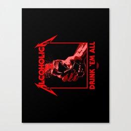 Alcoholica - Drink 'Em All Canvas Print