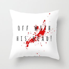 """""""Off with his head"""" Deadly habits. Throw Pillow"""