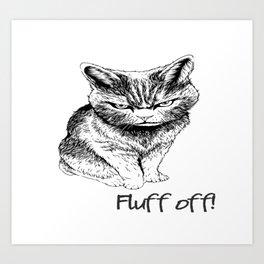 Fluff Off Angry Cat Art Print