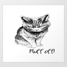 Fluff Off Angry Cat Art Print