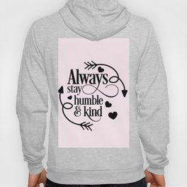 Always Stay Humble And Kind Hoody