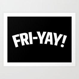 FRI-YAY! FRIDAY! FRIYAY! TGIF! (Black & White) Art Print