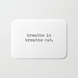 Breathe in, breathe out... Bath Mat