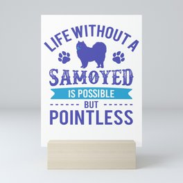 Life Without A Samoyed Is Possible But Pointless pb Mini Art Print