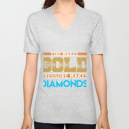 Fire makes gold. Pressure makes diamonds Unisex V-Neck