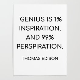 THOMAS EDISON QUOTE - GENIUS IS 1 PERCENT INSPIRATION, AND 99 PERCENT PERSPIRATION Poster