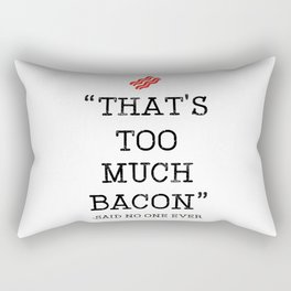 That's Too Much Bacon Said Rectangular Pillow