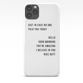 Just In Case No One Told You Today Hello Good Morning You're Amazing I Belive In You Nice Butt Minimal iPhone Case