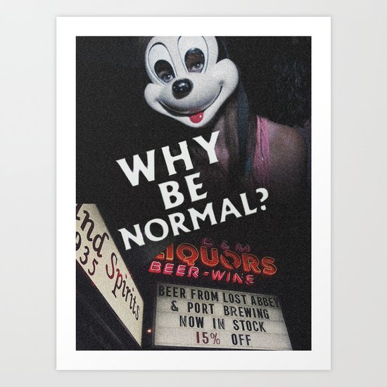 Why Be Normal? Art Print