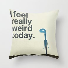 I Feel Really Weird Today Throw Pillow