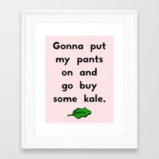 Gonna put my pants on and go buy some kale Framed Art Print