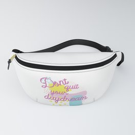 dont quit your daydream 90s inspired typography Fanny Pack