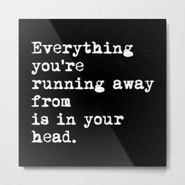 Everything You're Running Away Metal Print