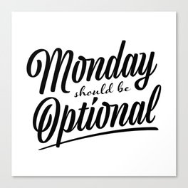 Monday should be optional Canvas Print
