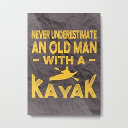 NEVER UNDERESTIMATE AN OLD MAN WITH A KAYAK Metal Print