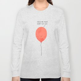 Hold me tight, don't let go! Long Sleeve T-shirt