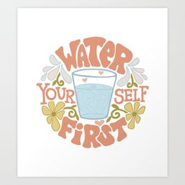 Water Yourself First Art Print