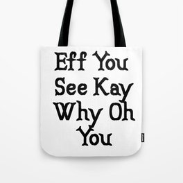 Eff You See Kay Why Oh You   Funny Cute Gift Idea Tote Bag