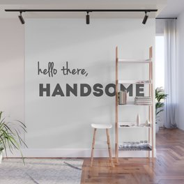 Hello there, Handsome Wall Mural