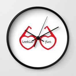 lookin' fire Wall Clock