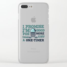 I Promise I'm Good For More Than Just a One-Timer Clear iPhone Case