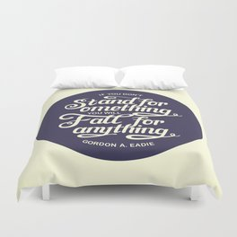 If You Dont Stand for Something You Will Fall for Anything Duvet Cover