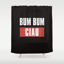 BUM BUM CIAO! Shower Curtain