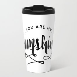 You Are My Sunshine Lettering Travel Mug