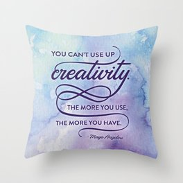 """""""You can't use up creativity..."""" Maya Angelou Throw Pillow"""