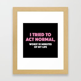 I Tried To Act Normal Framed Art Print
