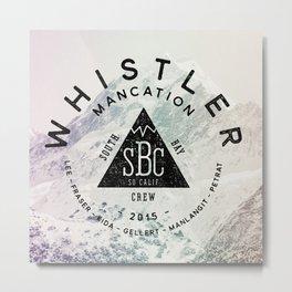 Whistler Mancation 2015 Metal Print