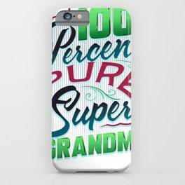 Grandmother 100 Percent Pure Super Grandma iPhone Case