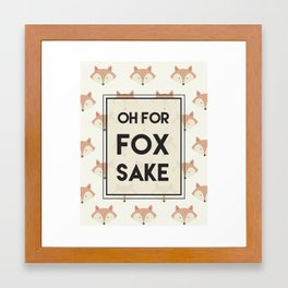 Oh For Fox Sake Framed Art Print