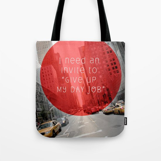 give up my day job Tote Bag