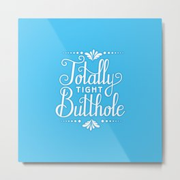 Tight Butthole Metal Print