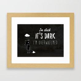I'm Stuck. It's Dark. I'm Overwhelmed. Framed Art Print