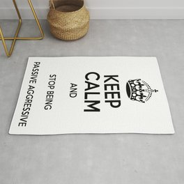 Keep Calm And Stop Being Passive Aggressive Rug
