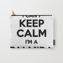 I cant keep calm I am a PALMIRA Carry-All Pouch