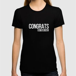 Congrats on your face T-shirt