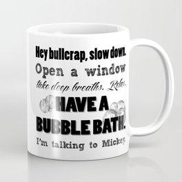Have a bubble bath. Coffee Mug
