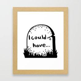 I could have Framed Art Print