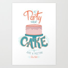 A Party without Cake is Just a Meeting Julia Child Lettered Quote Art Print