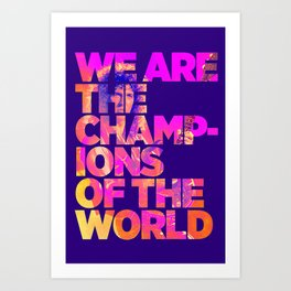 We are the champions of the world Art Print
