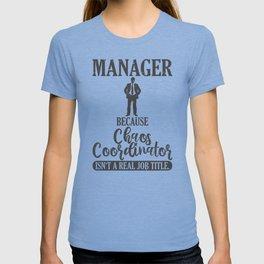 Manager Because Chaos Coordinator Isn't A Real Job Title T-shirt