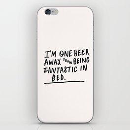 One beer away iPhone Skin