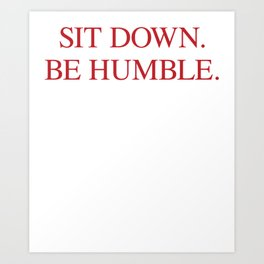 SIT DOWN.BE HUMBLE. Kendrick Hip-Hop Design Art Print