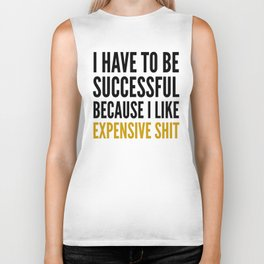 I HAVE TO BE SUCCESSFUL BECAUSE I LIKE EXPENSIVE SHIT Biker Tank