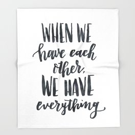 When we have each other, we have everything. Hand lettered inspirational quote. Throw Blanket