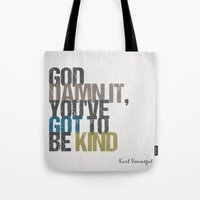 kurt vonnegut Tote Bags featuring God damn it, you've got to be kind – Kurt Vonnegut quote by MissQuote