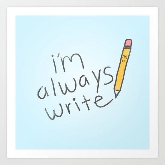 I'm Always Write! Art Print